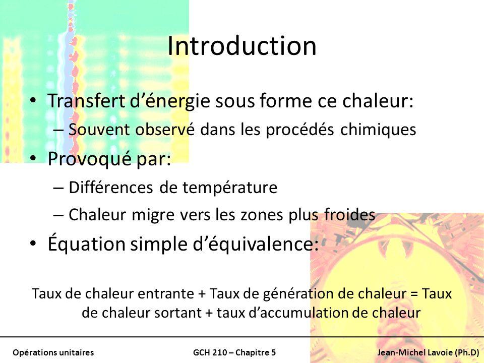 Opérations unitairesGCH 210 – Chapitre 5Jean-Michel Lavoie (Ph.D) Introduction Transfert dénergie sous forme ce chaleur: – Souvent observé dans les pr