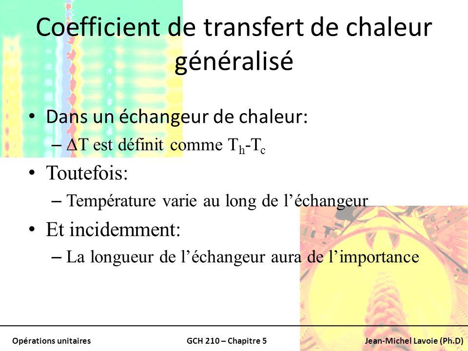 Opérations unitairesGCH 210 – Chapitre 5Jean-Michel Lavoie (Ph.D) Coefficient de transfert de chaleur généralisé Dans un échangeur de chaleur: – ΔT es