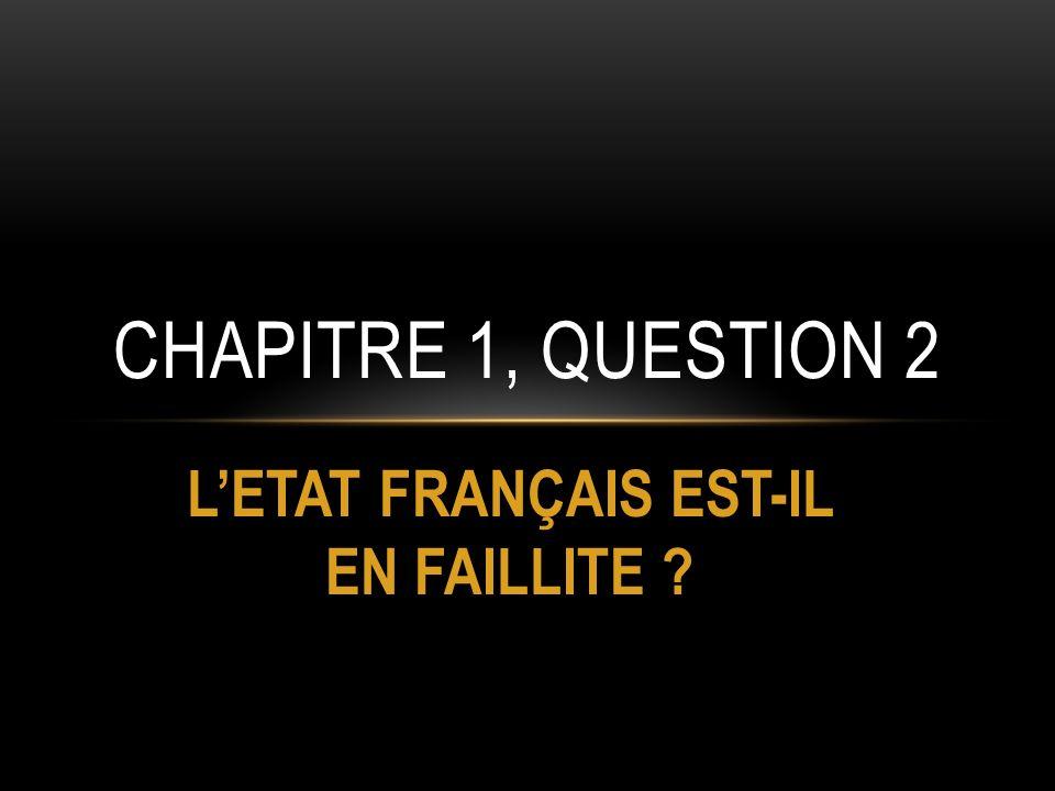 LETAT FRANÇAIS EST-IL EN FAILLITE ? CHAPITRE 1, QUESTION 2