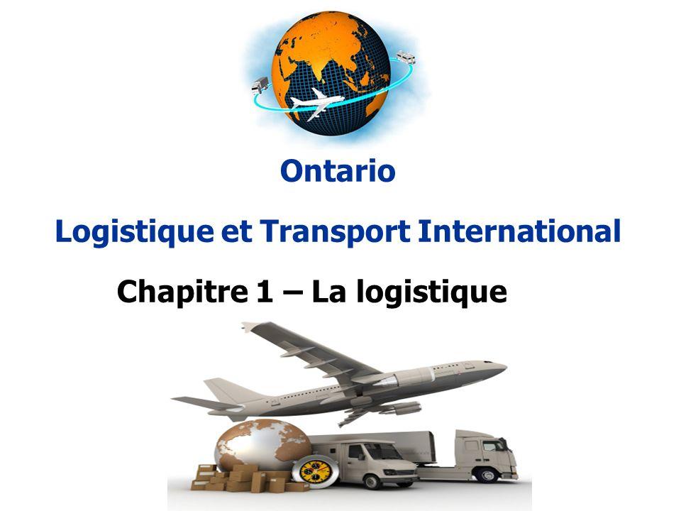 Ontario Logistique et Transport International Chapitre 1 – La logistique