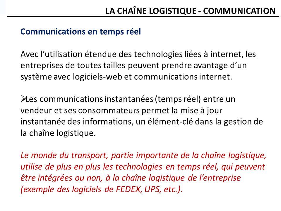 LA CHAÎNE LOGISTIQUE - COMMUNICATION Communications en temps réel Avec lutilisation étendue des technologies liées à internet, les entreprises de tout