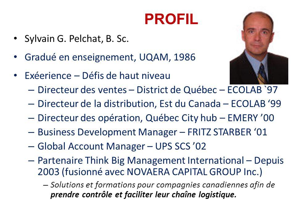 PROFIL Sylvain G. Pelchat, B. Sc. Gradué en enseignement, UQAM, 1986 Exéerience – Défis de haut niveau – Directeur des ventes – District de Québec – E