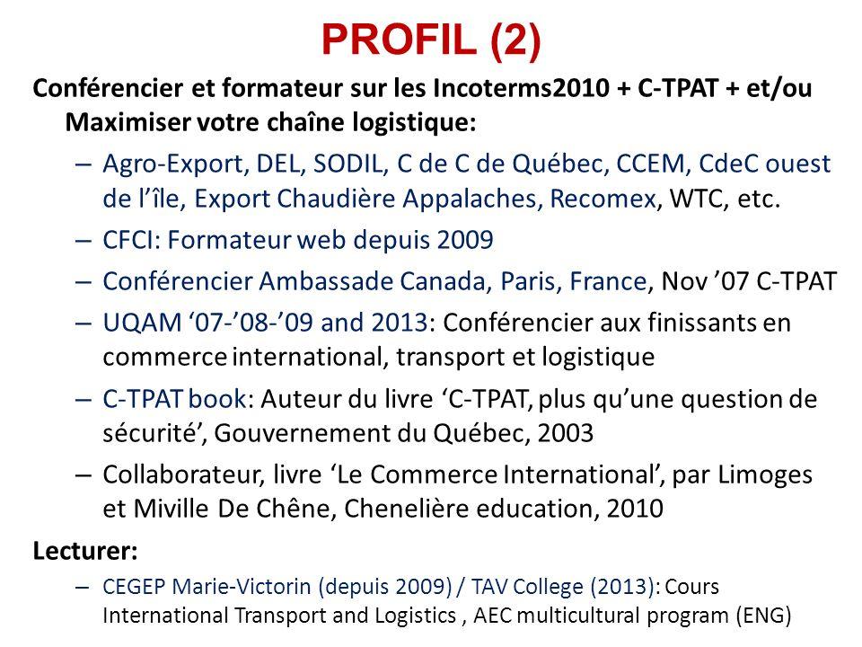 PROFIL (2) Conférencier et formateur sur les Incoterms2010 + C-TPAT + et/ou Maximiser votre chaîne logistique: – Agro-Export, DEL, SODIL, C de C de Qu