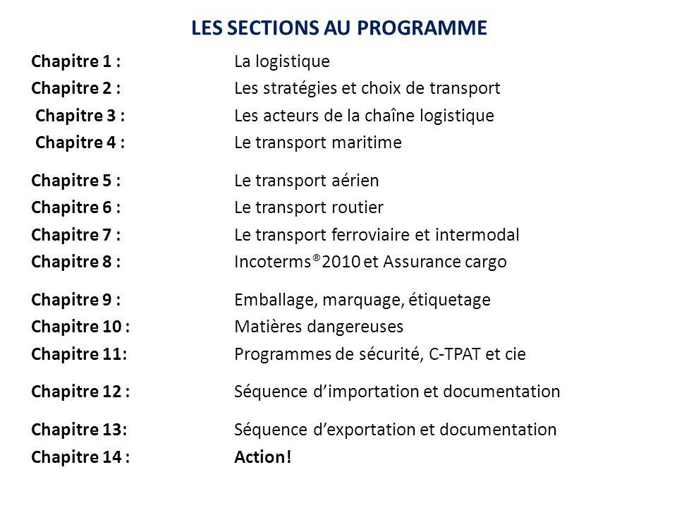 LES SECTIONS AU PROGRAMME Chapitre 1 :La logistique Chapitre 2 :Les stratégies et choix de transport Chapitre 3 : Les acteurs de la chaîne logistique