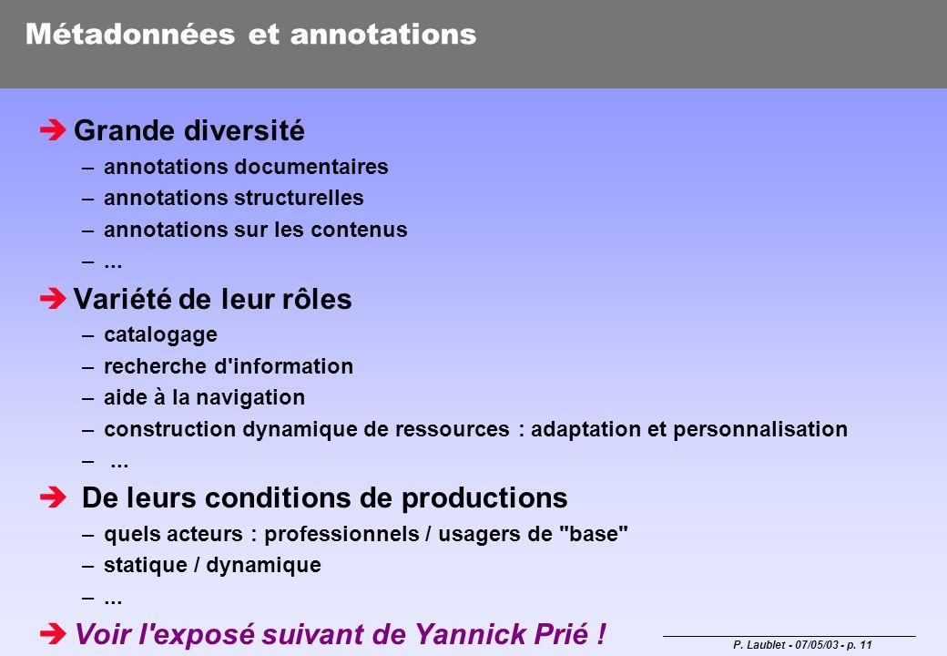 P. Laublet - 07/05/03 - p. 11 Métadonnées et annotations Grande diversité –annotations documentaires –annotations structurelles –annotations sur les c