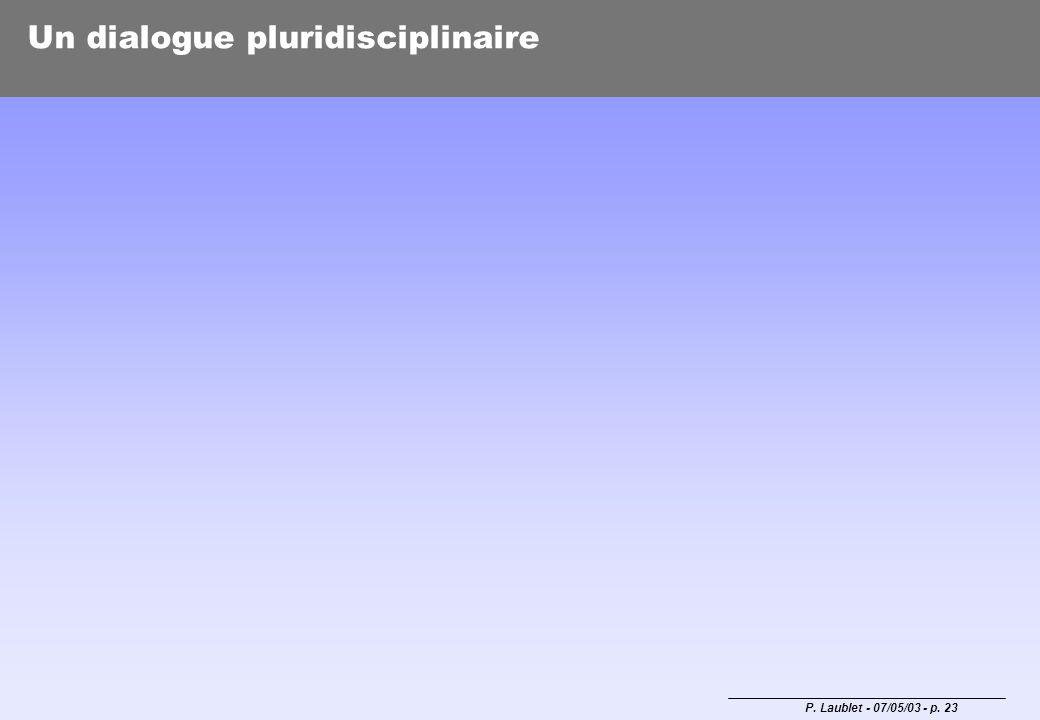 P. Laublet - 07/05/03 - p. 23 Un dialogue pluridisciplinaire