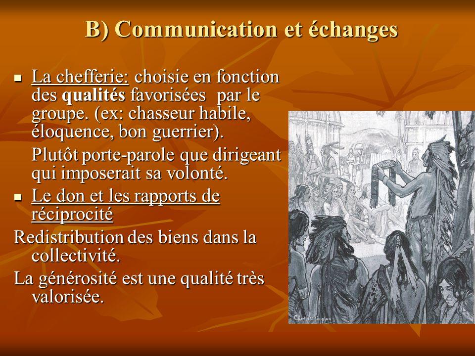 B) Communication et échanges La chefferie: choisie en fonction des qualités favorisées par le groupe. (ex: chasseur habile, éloquence, bon guerrier).