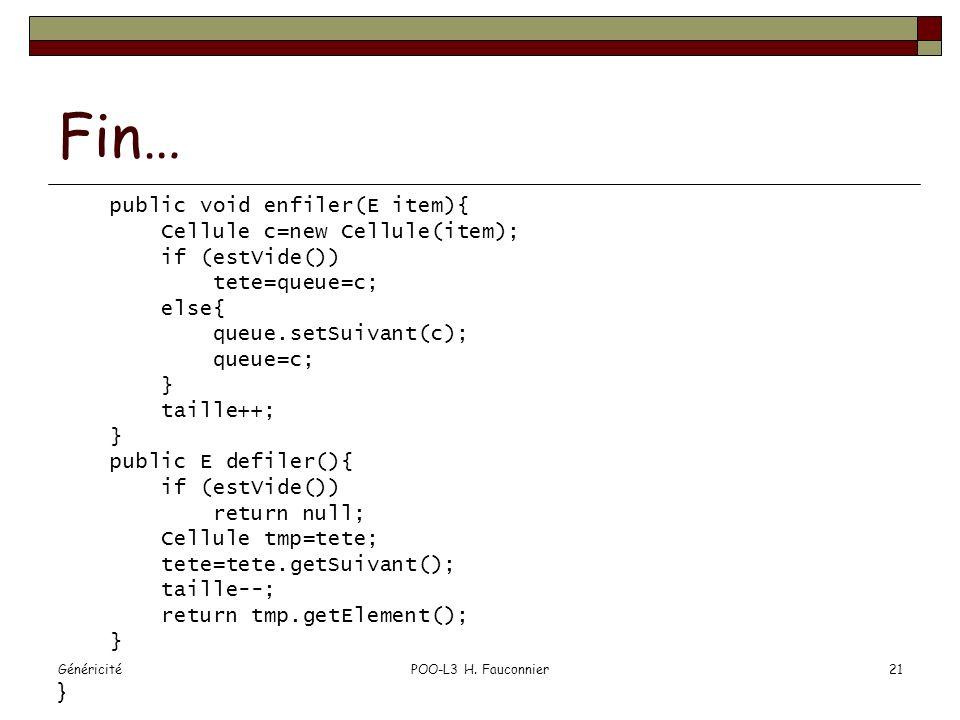 GénéricitéPOO-L3 H. Fauconnier21 Fin… public void enfiler(E item){ Cellule c=new Cellule(item); if (estVide()) tete=queue=c; else{ queue.setSuivant(c)