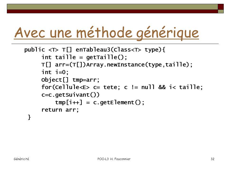 GénéricitéPOO-L3 H. Fauconnier32 Avec une méthode générique public T[] enTableau3(Class type){ int taille = getTaille(); T[] arr=(T[])Array.newInstanc