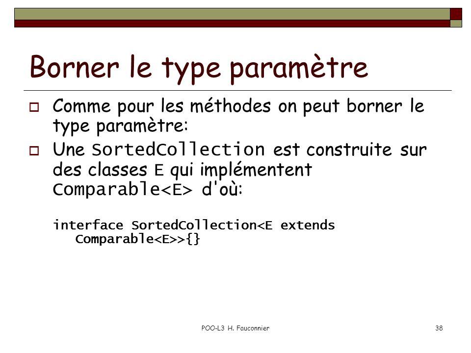 Borner le type paramètre Comme pour les méthodes on peut borner le type paramètre: Une SortedCollection est construite sur des classes E qui implément