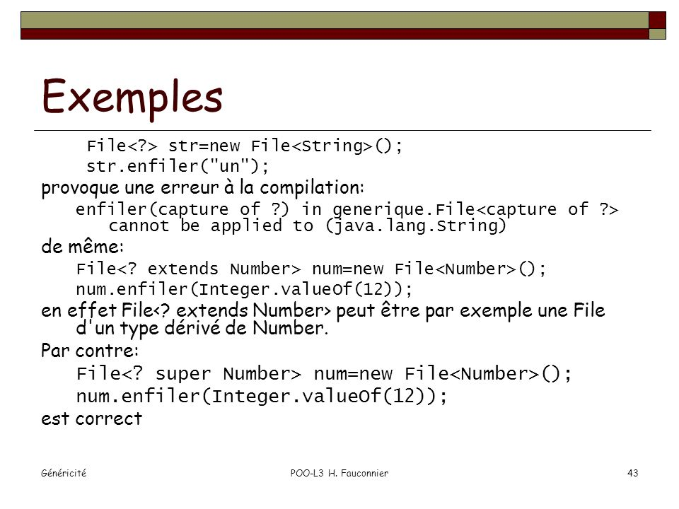 GénéricitéPOO-L3 H. Fauconnier43 Exemples File str=new File (); str.enfiler(