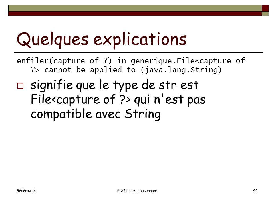 GénéricitéPOO-L3 H. Fauconnier46 Quelques explications enfiler(capture of ?) in generique.File cannot be applied to (java.lang.String) signifie que le