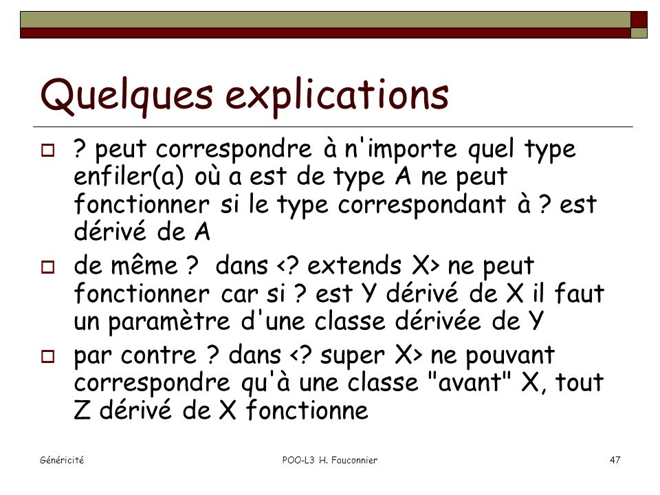 GénéricitéPOO-L3 H. Fauconnier47 Quelques explications ? peut correspondre à n'importe quel type enfiler(a) où a est de type A ne peut fonctionner si