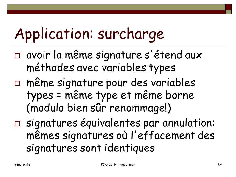 GénéricitéPOO-L3 H. Fauconnier56 Application: surcharge avoir la même signature s'étend aux méthodes avec variables types même signature pour des vari