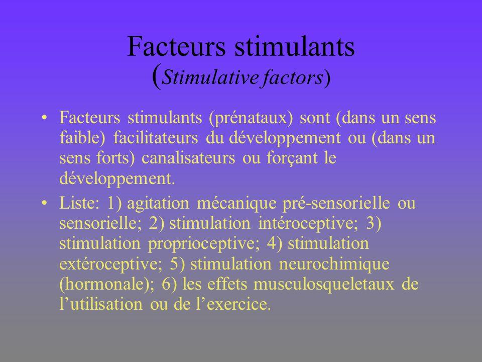 Facteurs stimulants ( Stimulative factors) Facteurs stimulants (prénataux) sont (dans un sens faible) facilitateurs du développement ou (dans un sens