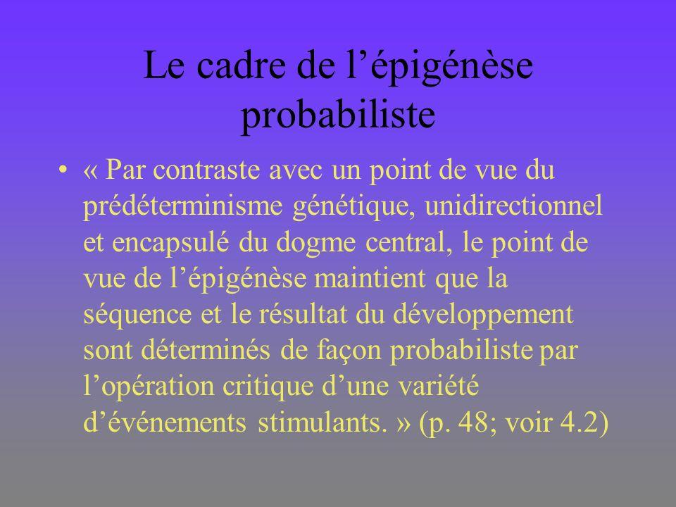Le cadre de lépigénèse probabiliste « Par contraste avec un point de vue du prédéterminisme génétique, unidirectionnel et encapsulé du dogme central,