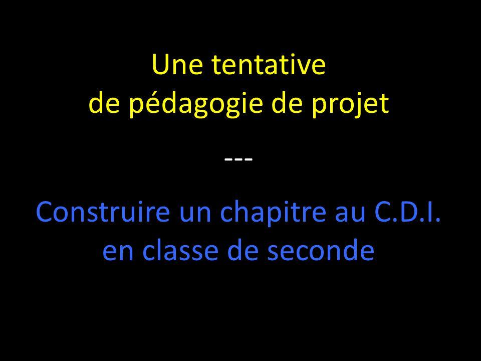 ETAPE 1 ----------------------- Une appropriation du programme pour le projet Une tentative de pédagogie de projet : construire un chapitre au CDI en seconde