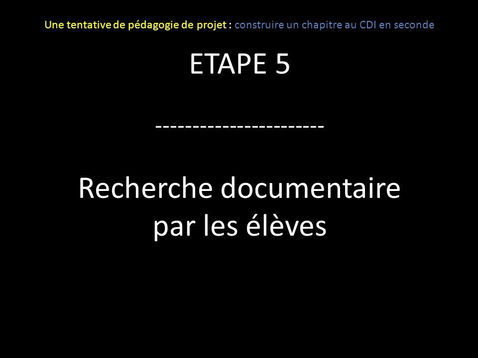 ETAPE 5 ----------------------- Recherche documentaire par les élèves Une tentative de pédagogie de projet : construire un chapitre au CDI en seconde