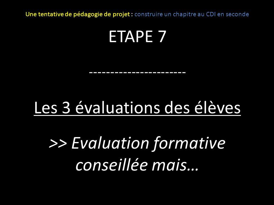 ETAPE 7 ----------------------- Les 3 évaluations des élèves >> Evaluation formative conseillée mais… Une tentative de pédagogie de projet : construir