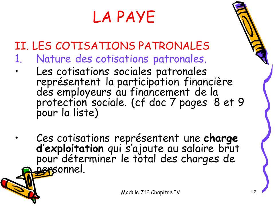 Module 712 Chapitre IV12 LA PAYE II. LES COTISATIONS PATRONALES 1.Nature des cotisations patronales. Les cotisations sociales patronales représentent