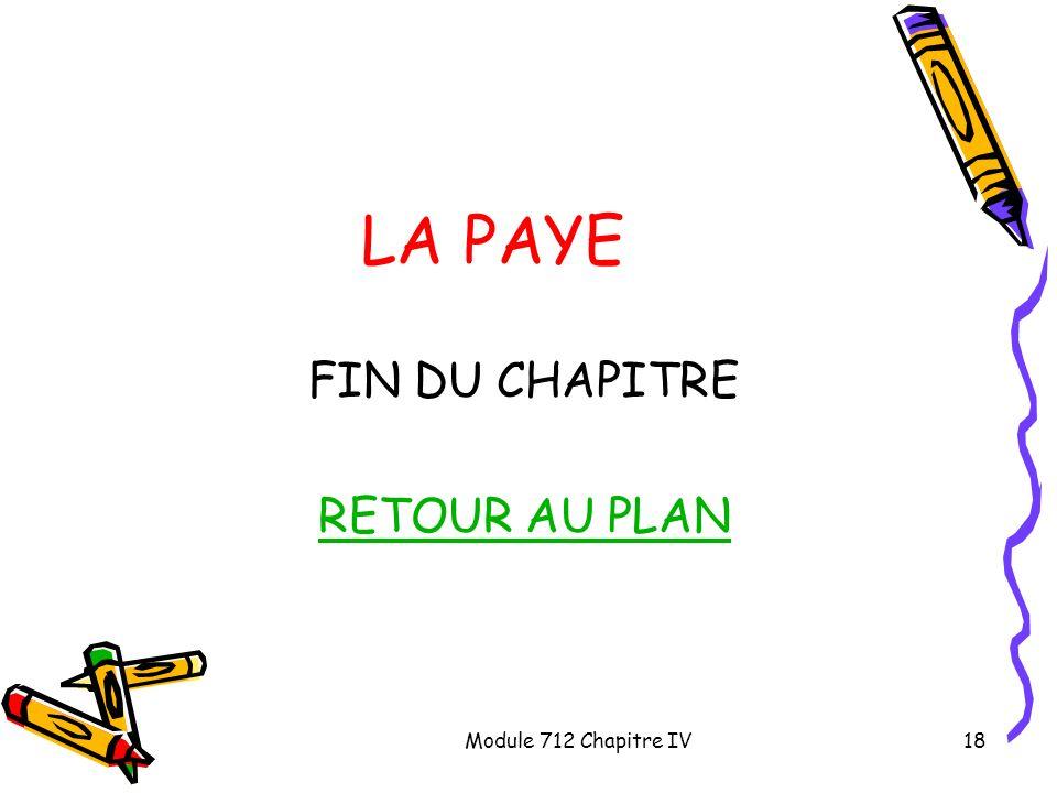 Module 712 Chapitre IV18 LA PAYE FIN DU CHAPITRE RETOUR AU PLAN
