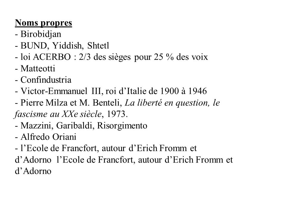 Noms propres - Birobidjan - BUND, Yiddish, Shtetl - loi ACERBO : 2/3 des sièges pour 25 % des voix - Matteotti - Confindustria - Victor-Emmanuel III, roi dItalie de 1900 à 1946 - Pierre Milza et M.
