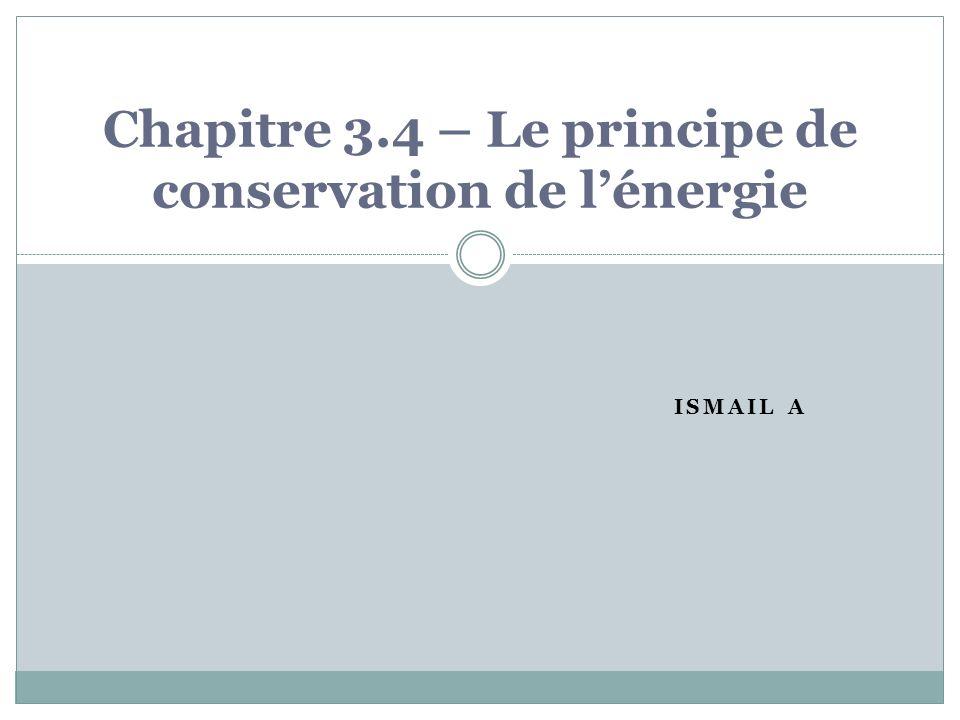 ISMAIL A Chapitre 3.4 – Le principe de conservation de lénergie