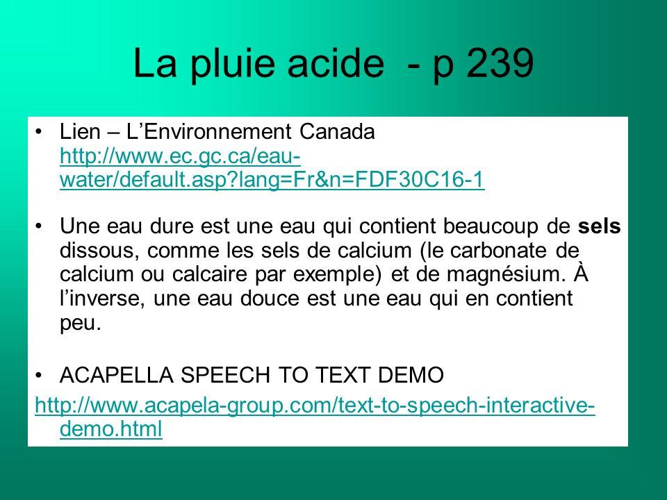 La pluie acide - p 239 Lien – LEnvironnement Canada http://www.ec.gc.ca/eau- water/default.asp?lang=Fr&n=FDF30C16-1 http://www.ec.gc.ca/eau- water/def