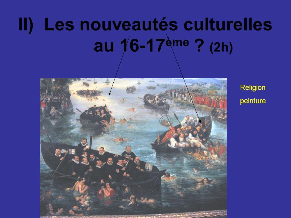 Transition : Il faut : I) Lélargissement du monde (15-16 ème )? II)Les nouveautés culturelles au 16-17ème ? Rédaction :