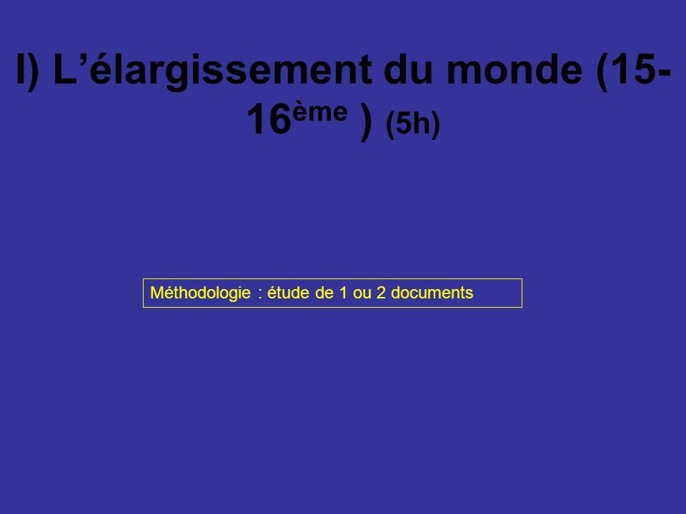 I) Lélargissement du monde (15- 16 ème ) (5h) Méthodologie : étude de 1 ou 2 documents
