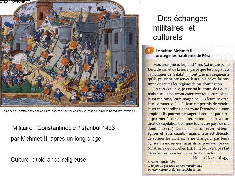 - Des échanges militaires et culturels La prise de Constantinople par les Turcs, par Jean Chartier, enluminure issue de l ouvrage Chronique, XV°siècle.