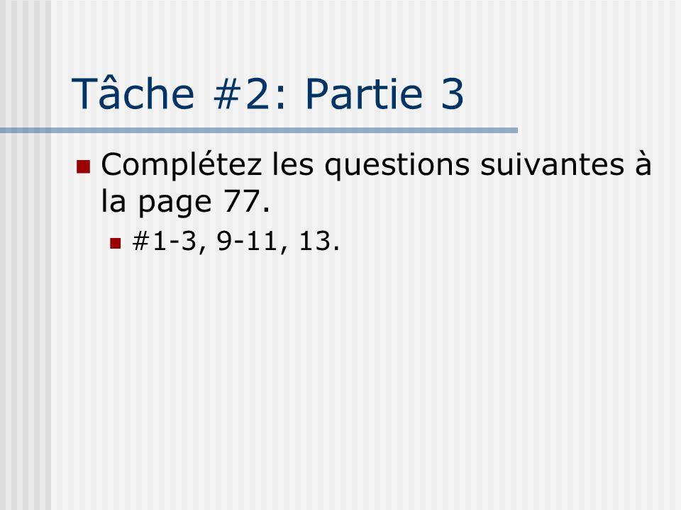 Tâche #2: Partie 3 Complétez les questions suivantes à la page 77. #1-3, 9-11, 13.