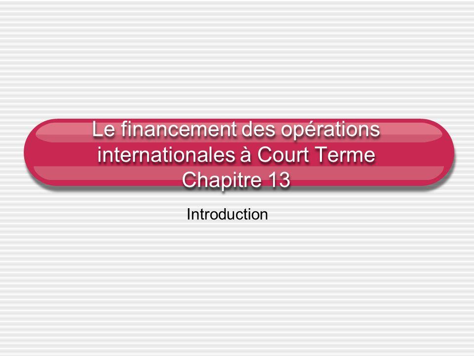 Le financement des opérations internationales à Court Terme Chapitre 13 Introduction