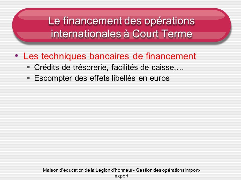 Maison d'éducation de la Légion d'honneur - Gestion des opérations import- export Le financement des opérations internationales à Court Terme Les tech
