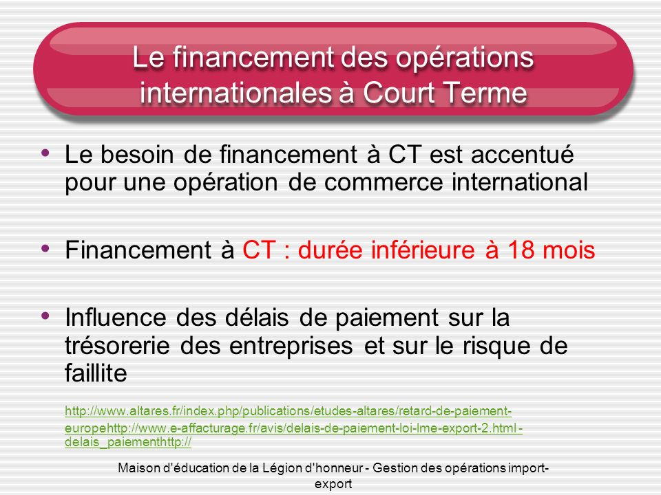 Maison d'éducation de la Légion d'honneur - Gestion des opérations import- export Le financement des opérations internationales à Court Terme Le besoi