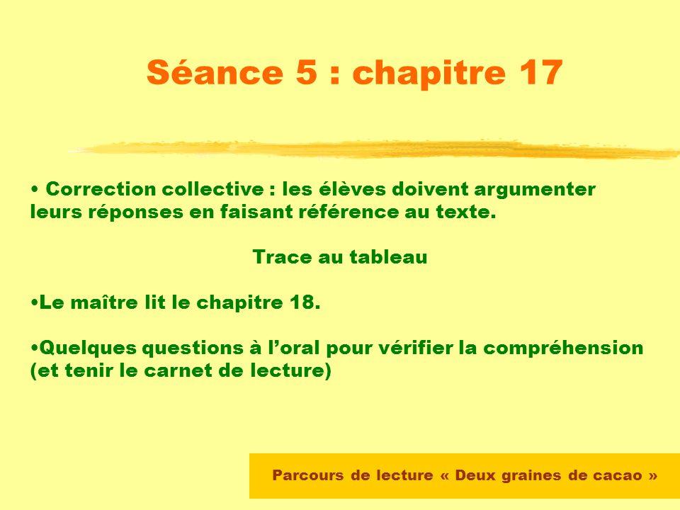 Parcours de lecture « Deux graines de cacao » Séance 5 : chapitre 17 Questionnaire de compréhension individuel : Le maître distribue le passage photoc