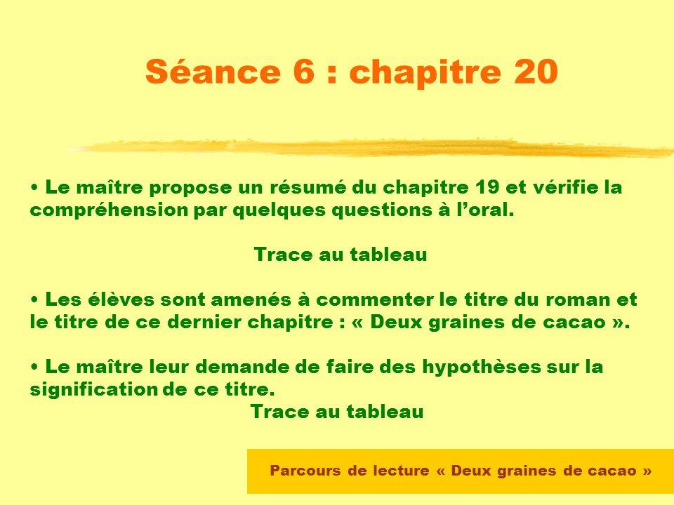 Parcours de lecture « Deux graines de cacao » Séance 5 : chapitre 17 Correction collective : les élèves doivent argumenter leurs réponses en faisant r