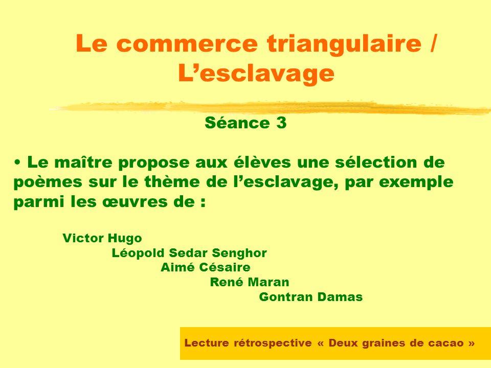 Lecture rétrospective « Deux graines de cacao » Le commerce triangulaire / Lesclavage Séance 2 (suite) Mise en commun, discussion et trace dans le car