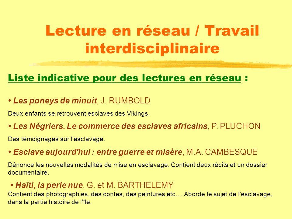 Lecture en réseau / Travail interdisciplinaire Liste indicative pour des lectures en réseau : Le voyage du négrier, P. FOX La douloureuse expérience d