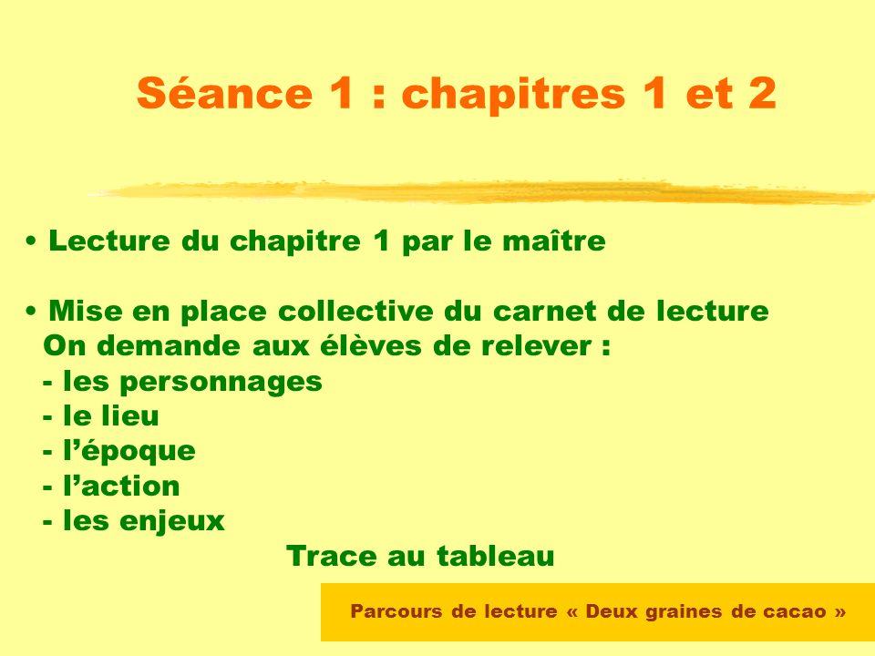 Parcours de lecture « Deux graines de cacao » Organisation de la séquence Séance 1 : chapitres 1 et 2 Séance 2 : chapitre 5 Séance 3 : chapitre 9 Séan