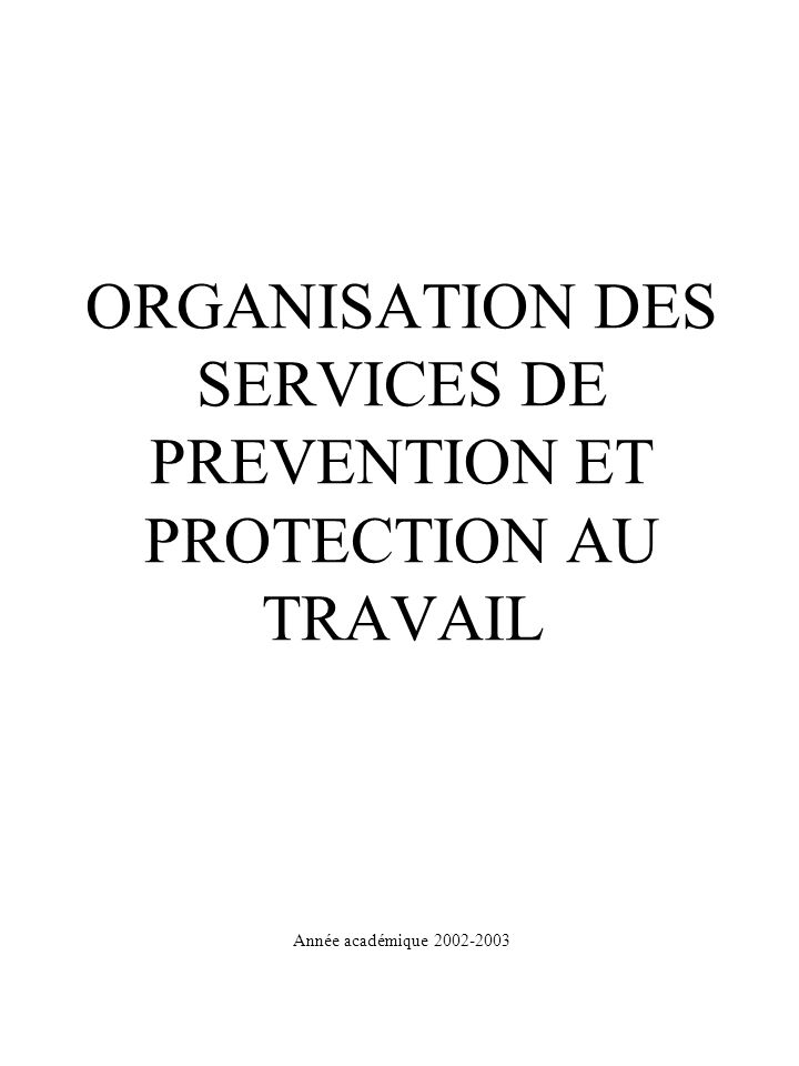 ORGANISATION DES SERVICES DE PREVENTION ET PROTECTION AU TRAVAIL Année académique 2002-2003