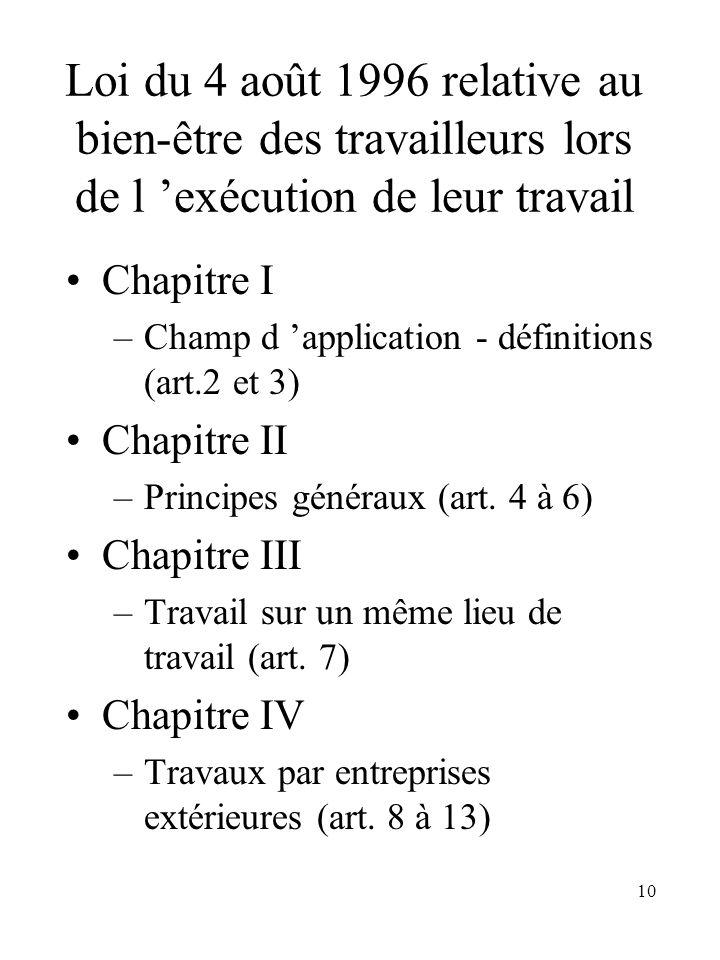 10 Loi du 4 août 1996 relative au bien-être des travailleurs lors de l exécution de leur travail Chapitre I –Champ d application - définitions (art.2