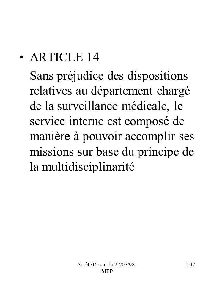 Arrêté Royal du 27/03/98 - SIPP 107 ARTICLE 14 Sans préjudice des dispositions relatives au département chargé de la surveillance médicale, le service