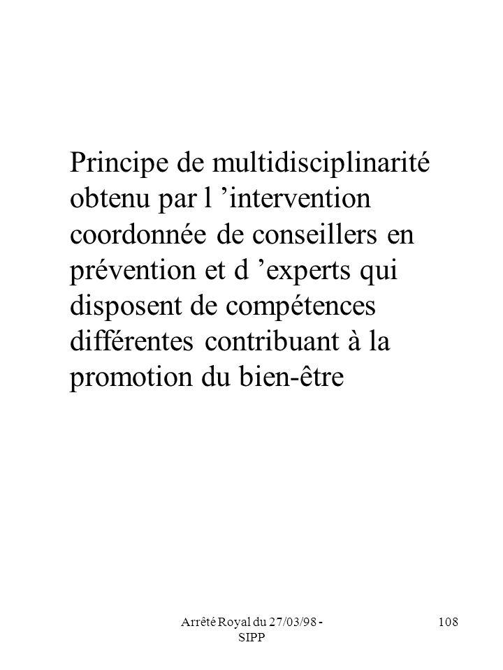 Arrêté Royal du 27/03/98 - SIPP 108 Principe de multidisciplinarité obtenu par l intervention coordonnée de conseillers en prévention et d experts qui