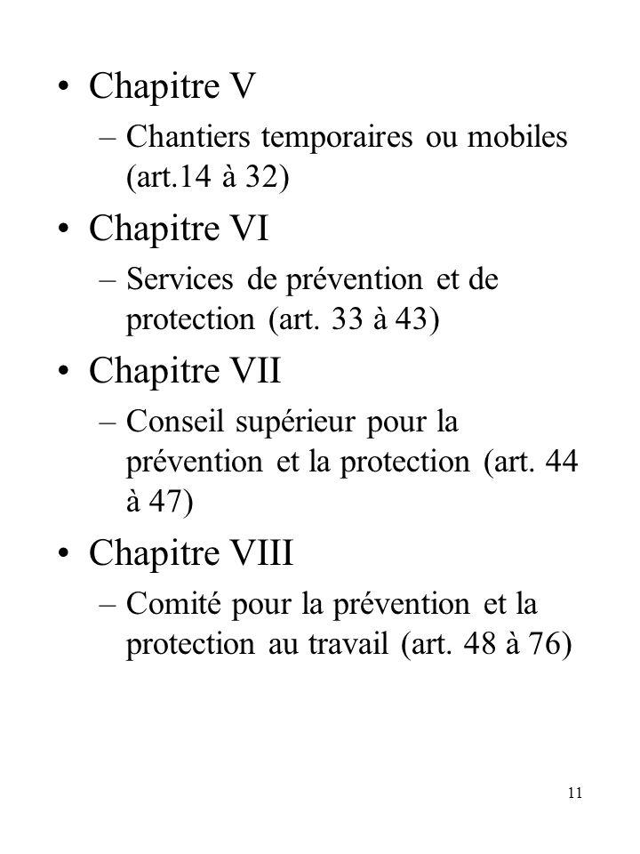 11 Chapitre V –Chantiers temporaires ou mobiles (art.14 à 32) Chapitre VI –Services de prévention et de protection (art. 33 à 43) Chapitre VII –Consei
