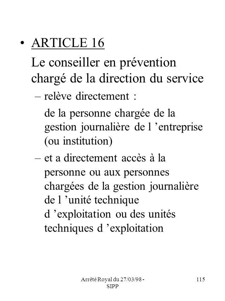 Arrêté Royal du 27/03/98 - SIPP 115 ARTICLE 16 Le conseiller en prévention chargé de la direction du service –relève directement : de la personne char