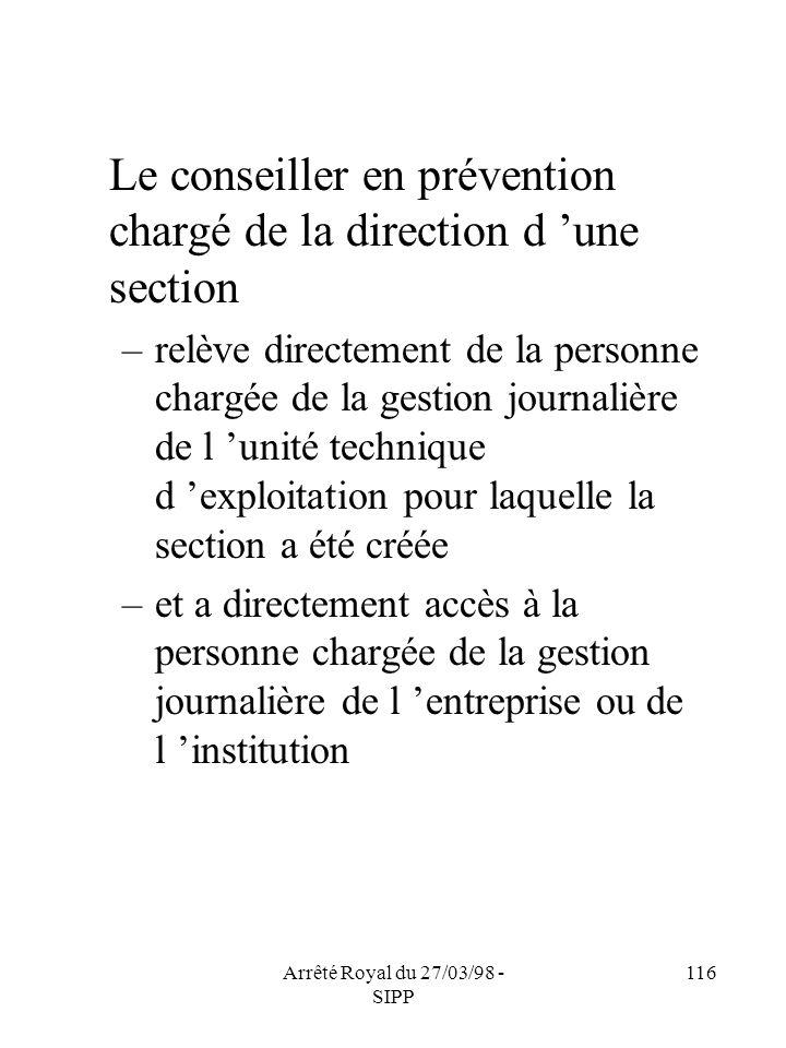Arrêté Royal du 27/03/98 - SIPP 116 Le conseiller en prévention chargé de la direction d une section –relève directement de la personne chargée de la