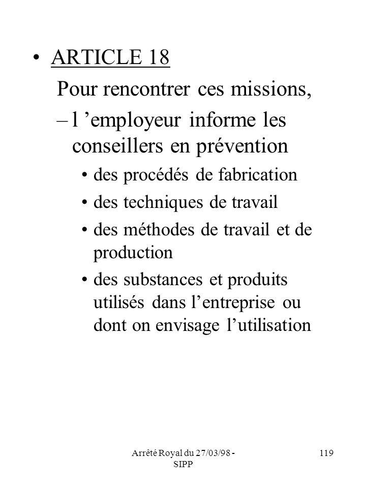 Arrêté Royal du 27/03/98 - SIPP 119 ARTICLE 18 Pour rencontrer ces missions, –l employeur informe les conseillers en prévention des procédés de fabric
