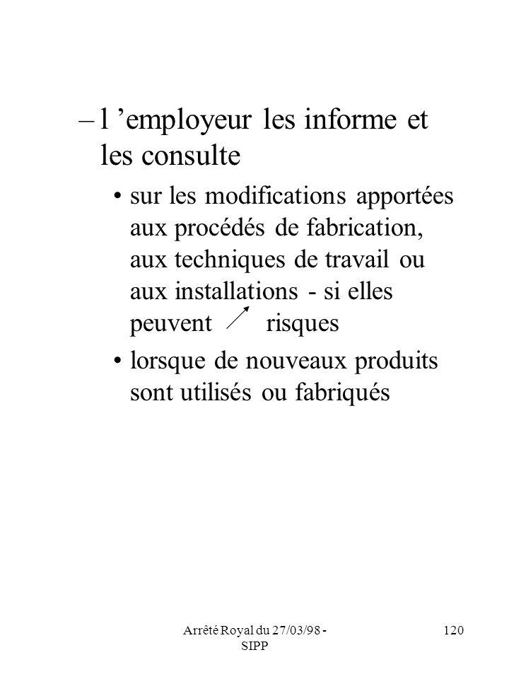 Arrêté Royal du 27/03/98 - SIPP 120 –l employeur les informe et les consulte sur les modifications apportées aux procédés de fabrication, aux techniqu