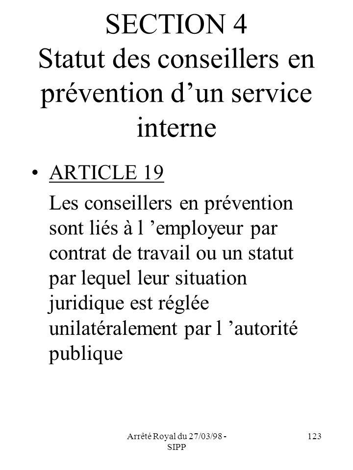 Arrêté Royal du 27/03/98 - SIPP 123 SECTION 4 Statut des conseillers en prévention dun service interne ARTICLE 19 Les conseillers en prévention sont l